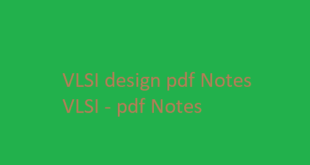 VLSI design pdf Notes VLSI | VLSI pdf Notes