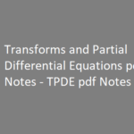 Transforms and Partial Differential Equations pdf Notes